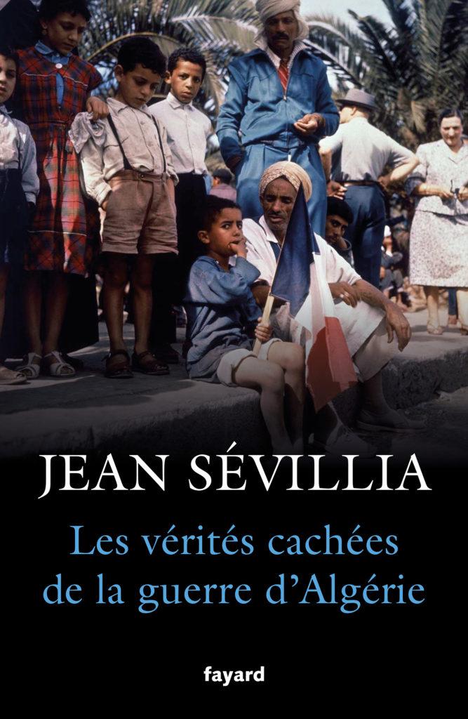 Les vérités cachées de la guerre d'Algérie - Éditions Fayard